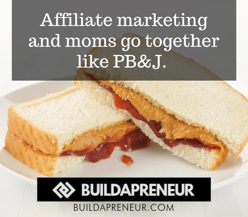 Affiliate marketing for moms is like PB&J2